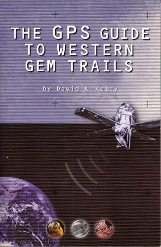 the-gps-guide-to-western-gem-trails-by-david-a-kelty-2002-08-06