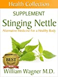 The Stinging Nettle Supplement: Alternative Medicine for a Healthy Body (Health Collection) (English Edition)