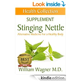 The Stinging Nettle Supplement: Alternative Medicine for a Healthy Body (Health Collection)
