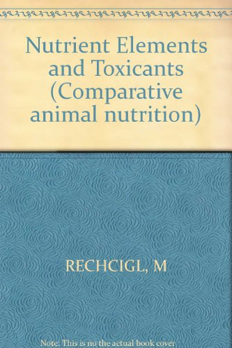 Nutrient Elements And Toxicants (Comparative Animal Nutrition)