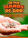 In The Hands of God. Twenty-Four Messages to Inspire You and Lift Your Spirits. (Animals With a Message)