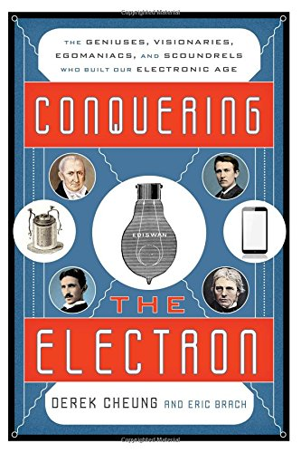 Conquering the Electron: The Geniuses, Visionaries, Egomaniacs, and Scoundrels Who Built Our Electronic Age (History Of Electricity compare prices)
