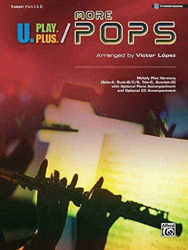 U.Play.Plus More Pops -- Melody Plus Harmony (Solo--A, Duet--B/C/D, Trio--C, Quartet--D) with Optional Piano Accompaniment and Optional CD Accompanime