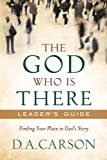 God Who Is There Leader's Guide, The: Finding Your Place in God's Story (0801013739) by Carson, D. A.