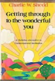 Getting Through to the Wonderful You: A Christian Alternative to Transcendental Meditation (080070780X) by Charlie W. Shedd