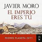 El Imperio eres tú: Premio Planeta 2011 Audiobook by Javier Moro Narrated by Juan Antonio Bernal
