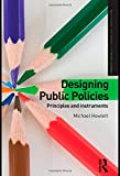 Designing Public Policies: Principles and Instruments (Routledge Textbooks in Policy Studies)