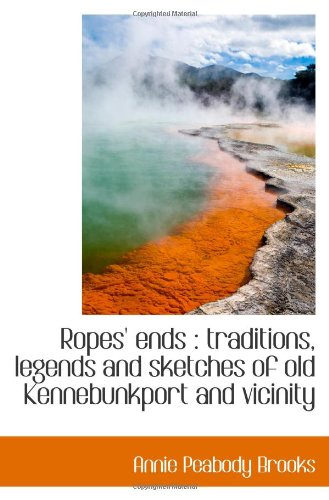 Ropes' ends : traditions, legends and sketches of old Kennebunkport and vicinity