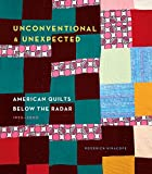 Unconventional & Unexpected: American Quilts Below the Radar, 1950-2000