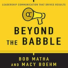 Beyond the Babble: Leadership Communication That Drives Results Audiobook by Bob Matha, Macy Boehm Narrated by Hillary Huber