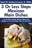 Top 30 Most Popular Mexican Main Dish Recipes in Just 3 Or Less Steps That You Must Eat Before You Die
