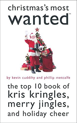 Christmas's Most Wanted(TM): The Top 10 Book of Kris Kringles, Merry Jingles, and Holiday Cheer
