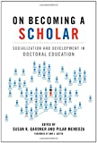 img - for On Becoming a Scholar: Socialization and Development in Doctoral Education book / textbook / text book
