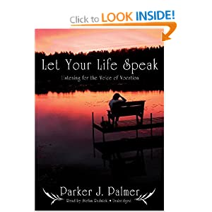 Let Your Life Speak: Listening for the Voice of Vocation Parker J. Palmer and Stefan Rudnicki