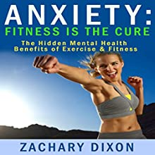 Anxiety: Fitness Is the Cure Audiobook by Zachary Dixon Narrated by Ron Welch
