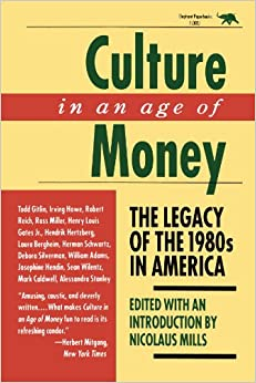 Culture in an age of money the legacy of the 1980s in america