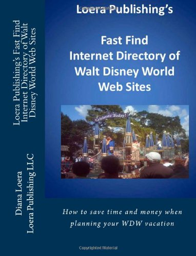 Loera Publishing's Fast Find Internet Directory of Walt Disney World Web Sites: How to save time and money when planning your WDW vacation