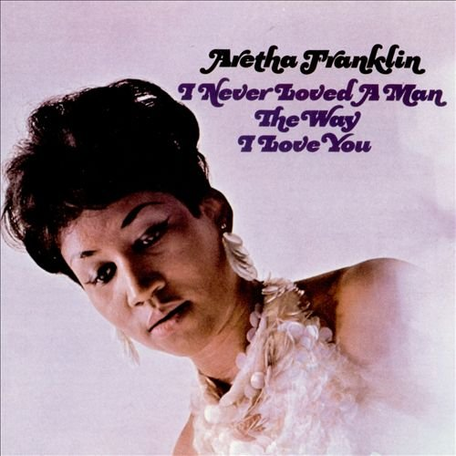 Album Art for I Never Loved a Man the Way I Love You by Aretha Franklin