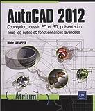 echange, troc Olivier LE FRAPPER - AutoCAD 2012 - Conception, dessin 2D et 3D, présentation - Tous les outils et fonctionnalités avancées