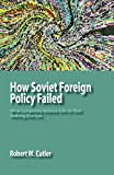 img - for How Soviet Foreign Policy Failed: What Complexity Science Tells Us That Nothing Else Can book / textbook / text book