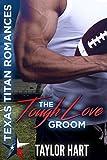 The Tough Love Groom: Texas Titan Romances