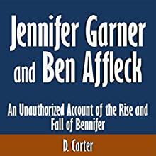 Jennifer Garner and Ben Affleck: An Unauthorized Account of the Rise and Fall of Bennifer (       UNABRIDGED) by Malcolm Stone Narrated by Tom McElroy