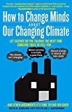 How to Change Minds About Our Changing Climate: Let Science Do the Talking the Next Time Someone Tries to Tell You...