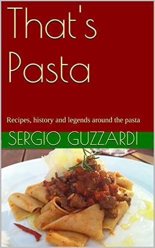 That's Pasta: Recipes, history and legends around the pasta
