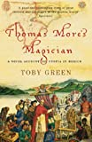 Thomas More's Magician: A Novel Account of Utopia in Mexico (Phoenix Paperback Series) (0753819783) by Toby Green