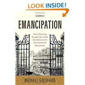 Emancipation: How Liberating Europe's Jews from the Ghetto Led to Revolution and Renaissance: Michael Goldfarb: 9781416547969: Amazon.com: Books