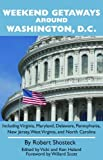 img - for Weekend Getaways around Washington, D.C.: Including Virginia, Maryland, Delaware, Pennsylvania, New Jersey, West Virginia, and North Carolina book / textbook / text book