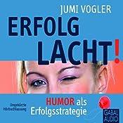Erfolg lacht!: Humor als Erfolgsstrategie | [Jumi Vogler]