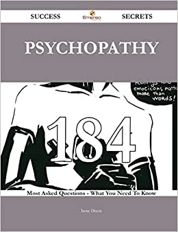 Psychopathy 184 Success Secrets: 184 Most Asked Questions On Psychopathy - What You Need To Know