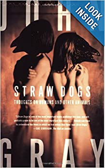 Straw Dogs - Thoughts on Humans and Other Animals - John Gray