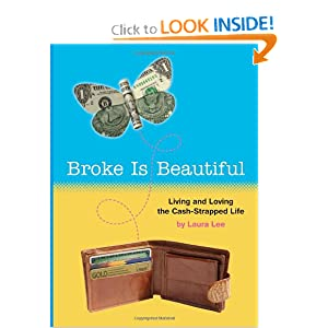 Broke Is Beautiful: Living and Loving the Cash-Strapped Life Laura Lee