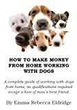HOW TO MAKE MONEY FROM HOME WORKING WITH DOGS
