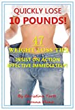 Quickly Lose 10 Pounds! 47 Weight Loss Tips, Insist On Action, Effective Immediately!