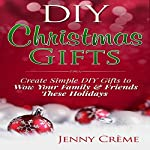 DIY Christmas Gifts: Create Simple DIY Gifts to Wow Your Family & Friends These Holidays | Brian Williams