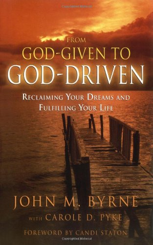From God-Given To God-Driven: Reclaiming Your Dreams And Fulfilling Your Life