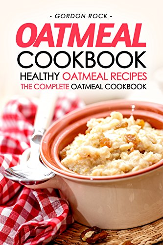 oatmeal-cookbook-healthy-oatmeal-recipes-the-complete-oatmeal-cookbook-english-edition