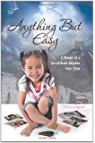 Anything But Easy: A Memoir of a Special-Needs Adoption from China