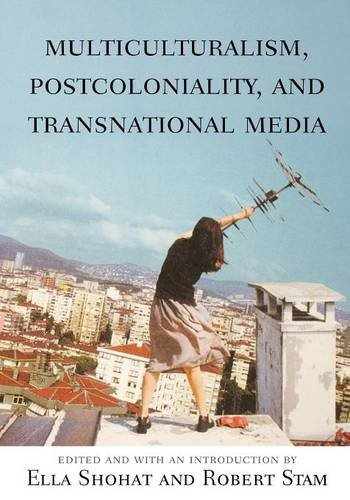 Multiculturalism, Postcoloniality, and Transnational Media (Rutgers Depth of Field Series)