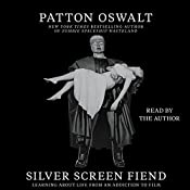 Silver Screen Fiend: Learning About Life From an Addiction to Film | [Patton Oswalt]