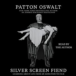 Silver Screen Fiend: Learning About Life From an Addiction to Film (       UNABRIDGED) by Patton Oswalt Narrated by Patton Oswalt