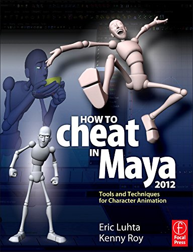 How to Cheat in Maya 2012: Tools and Techniques for...