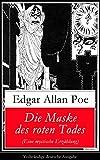 Die Maske des roten Todes (Eine mystische Erzählung) - Vollständige deutsche Ausgabe: Gothic Klassiker (German Edition)