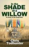 In The Shade Of A Willow: A Novel of the Great War (English Edition)