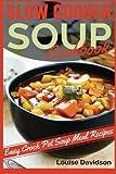 Slow Cooker Soup Cookbook: Easy Crock Pot Soup Meal Recipes
