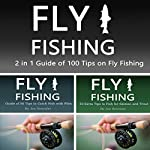 Fly Fishing: 2 in 1 Guide of 100 Tips on Fly Fishing   Joe Steender