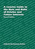 img - for A Concise Guide to the Nuts and Bolts of Estates and Future Interests by Andrew Beckerman-Rodau (2009) Paperback book / textbook / text book